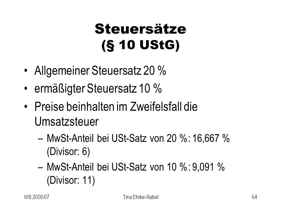 WS 2006/07Tina Ehrke-Rabel64 Steuersätze (§ 10 UStG) Allgemeiner Steuersatz 20 % ermäßigter Steuersatz 10 % Preise beinhalten im Zweifelsfall die Umsa