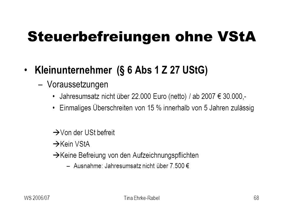 WS 2006/07Tina Ehrke-Rabel68 Steuerbefreiungen ohne VStA Kleinunternehmer (§ 6 Abs 1 Z 27 UStG) –Voraussetzungen Jahresumsatz nicht über 22.000 Euro (