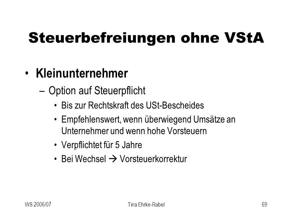 WS 2006/07Tina Ehrke-Rabel69 Steuerbefreiungen ohne VStA Kleinunternehmer –Option auf Steuerpflicht Bis zur Rechtskraft des USt-Bescheides Empfehlensw