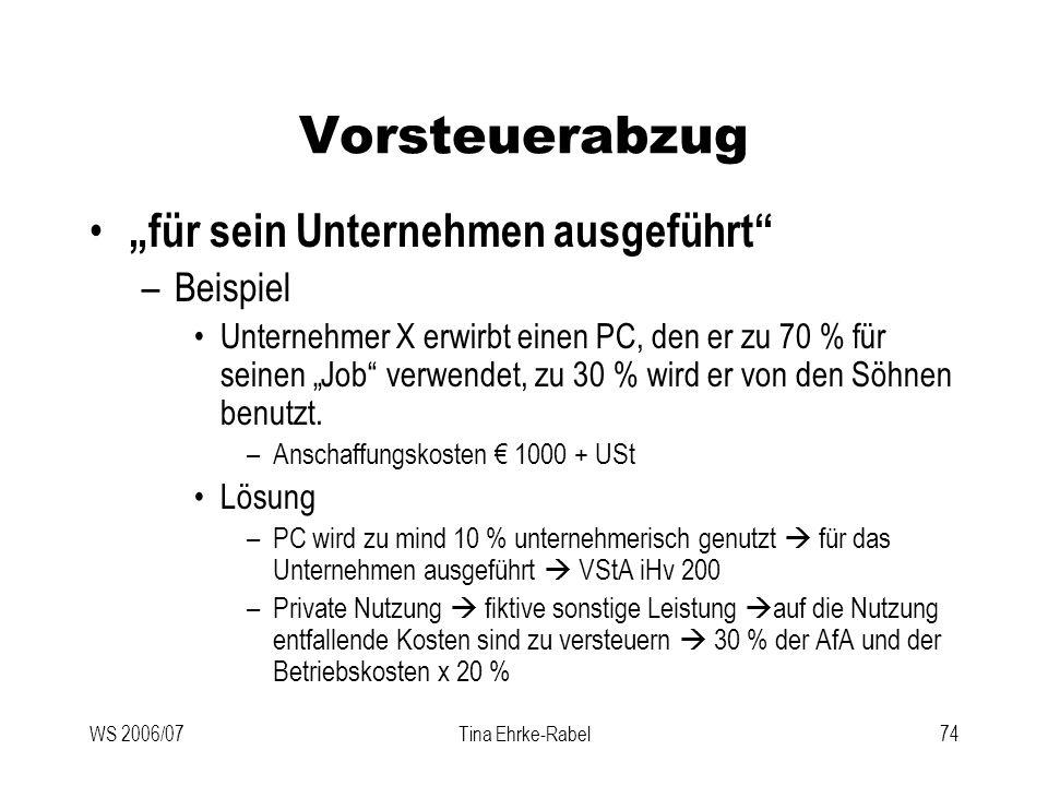 WS 2006/07Tina Ehrke-Rabel74 Vorsteuerabzug für sein Unternehmen ausgeführt –Beispiel Unternehmer X erwirbt einen PC, den er zu 70 % für seinen Job ve