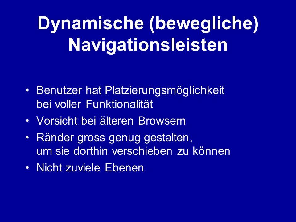 Dynamische (bewegliche) Navigationsleisten Benutzer hat Platzierungsmöglichkeit bei voller Funktionalität Vorsicht bei älteren Browsern Ränder gross g