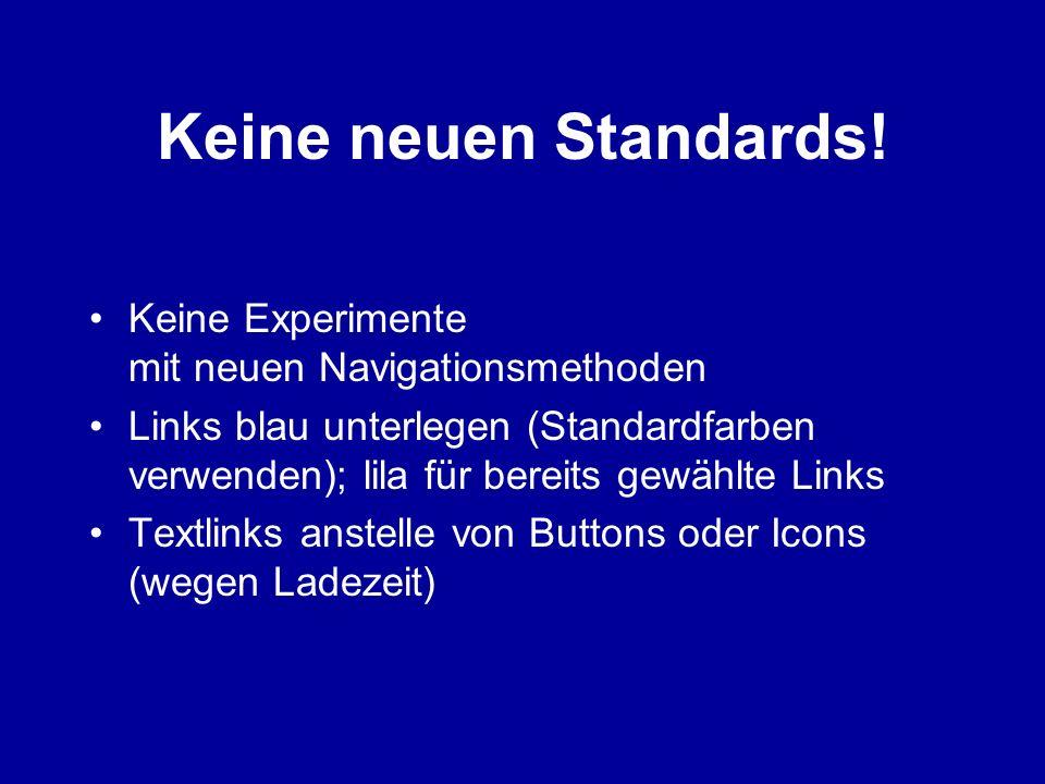 Keine neuen Standards! Keine Experimente mit neuen Navigationsmethoden Links blau unterlegen (Standardfarben verwenden); lila für bereits gewählte Lin