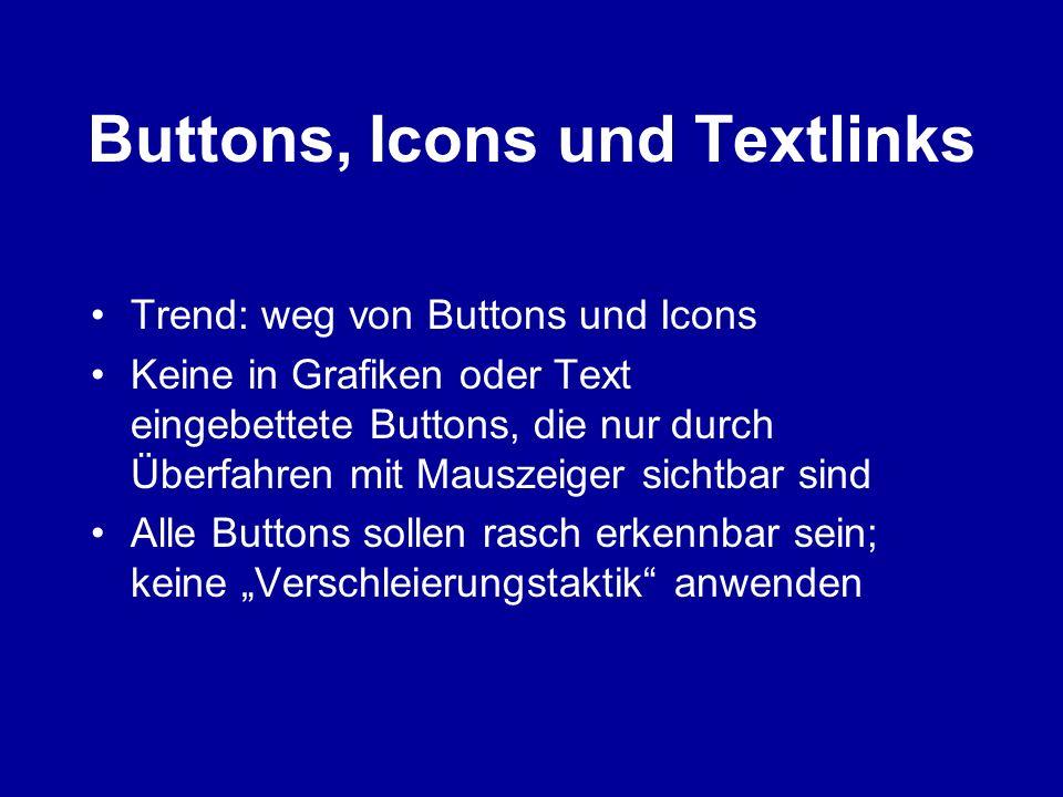 Buttons, Icons und Textlinks Trend: weg von Buttons und Icons Keine in Grafiken oder Text eingebettete Buttons, die nur durch Überfahren mit Mauszeige