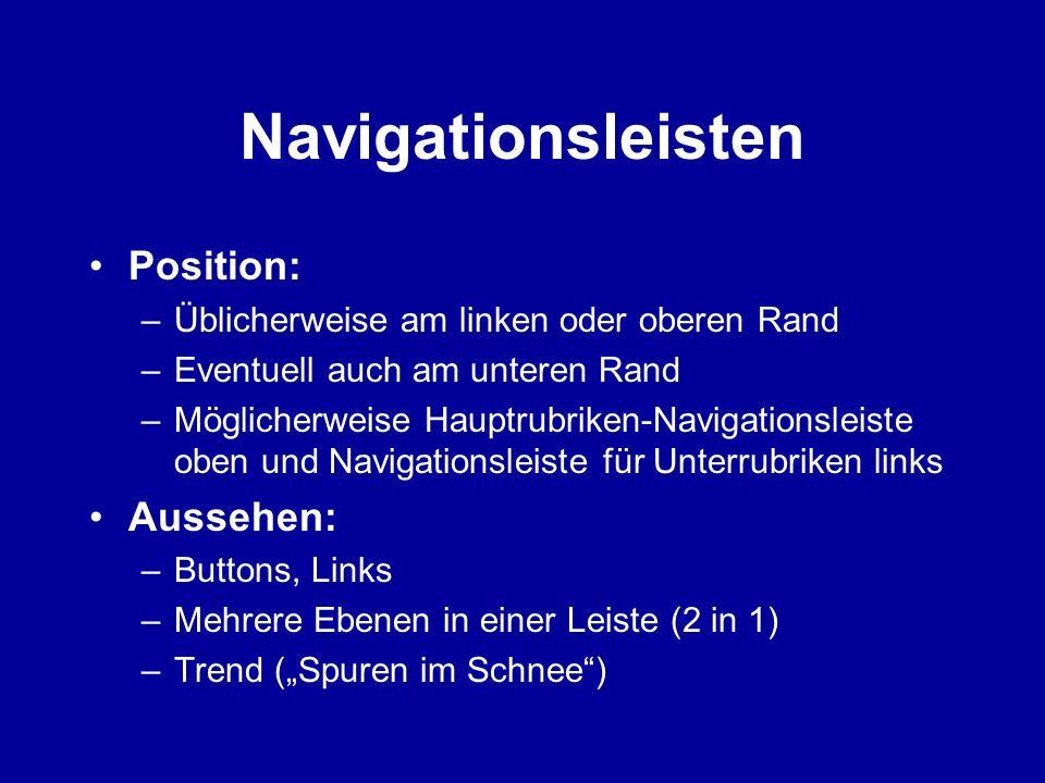 Navigationsleisten Position: –Üblicherweise am linken oder oberen Rand –Eventuell auch am unteren Rand –Möglicherweise Hauptrubriken-Navigationsleiste