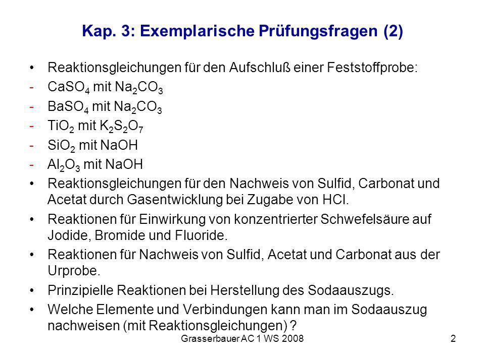 Grasserbauer AC 1 WS 20082 Kap. 3: Exemplarische Prüfungsfragen (2) Reaktionsgleichungen für den Aufschluß einer Feststoffprobe: -CaSO 4 mit Na 2 CO 3