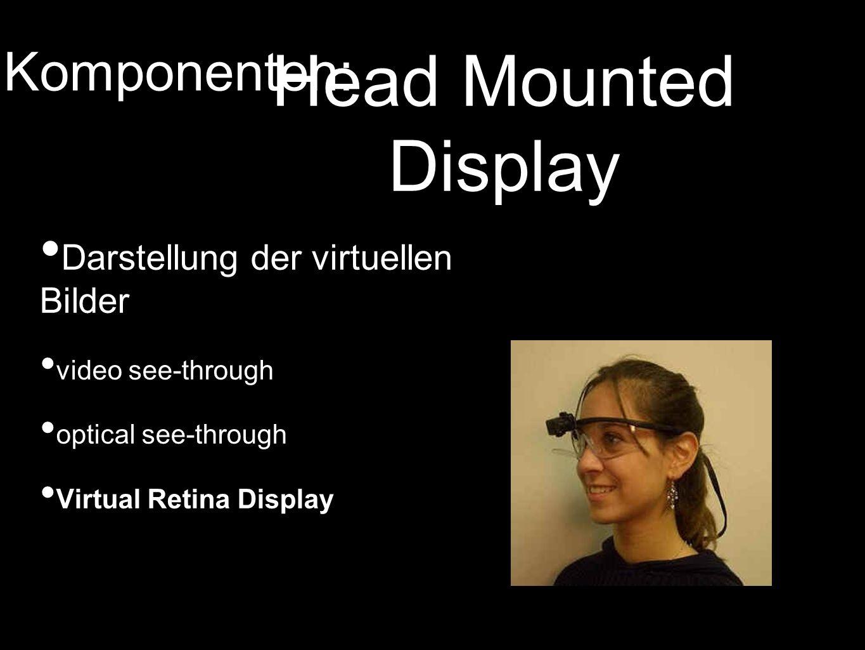 Darstellung der virtuellen Bilder video see-through optical see-through Virtual Retina Display Head Mounted Display Komponenten: