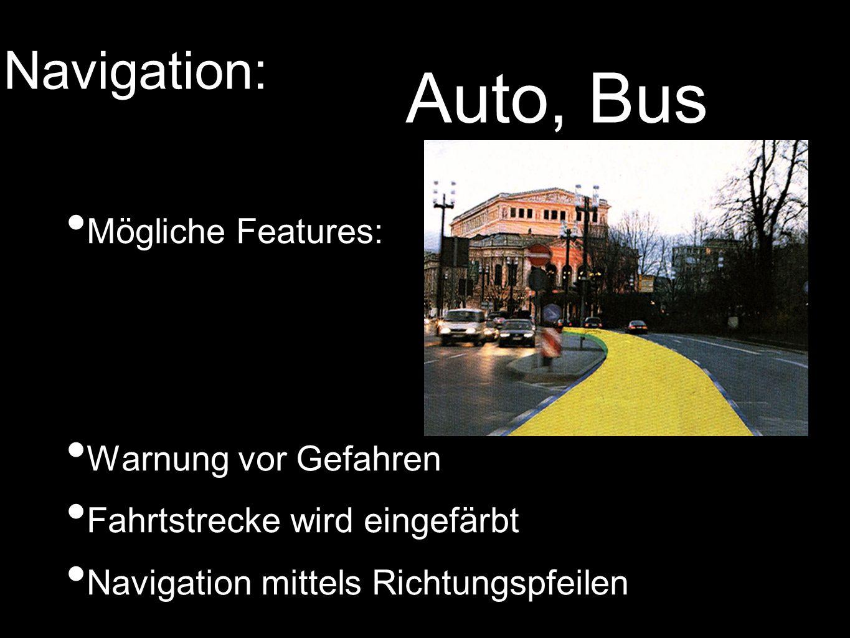 MöglicheFeatures Mögliche Features: WarnungGefahren Warnung vor Gefahren Fahrtstrecke wird eingefärbt Navigation mittels Richtungspfeilen Navigation: