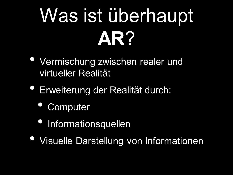 Vermischung zwischen realer und virtueller Realität Erweiterung der Realität durch: Computer Informationsquellen Visuelle Darstellung von Informatione