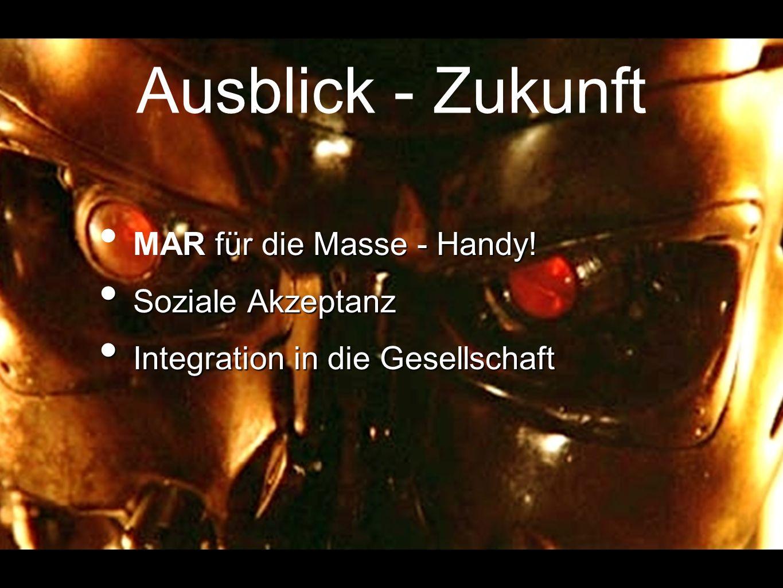 Ausblick - Zukunft R für die Masse - Handy! MAR für die Masse - Handy! Soziale Akzeptanz Soziale Akzeptanz Integration in die Gesellschaft Integration