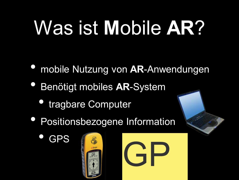 mobile Nutzung von AR-Anwendungen Benötigt mobiles AR-System tragbare Computer Positionsbezogene Information GPS Was ist Mobile AR? GP S