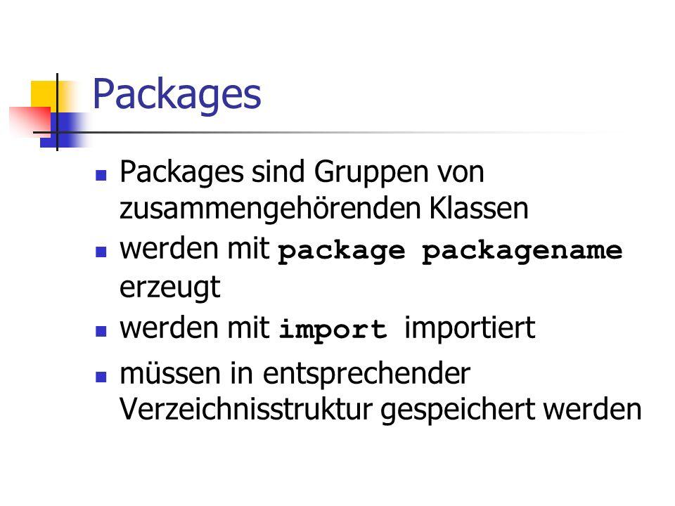 Packages Packages sind Gruppen von zusammengehörenden Klassen werden mit package packagename erzeugt werden mit import importiert müssen in entspreche