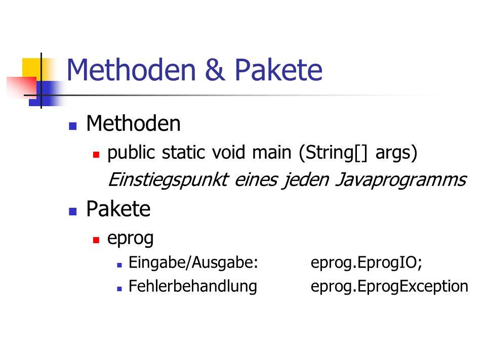 Methoden & Pakete Methoden public static void main (String[] args) Einstiegspunkt eines jeden Javaprogramms Pakete eprog Eingabe/Ausgabe:eprog.EprogIO