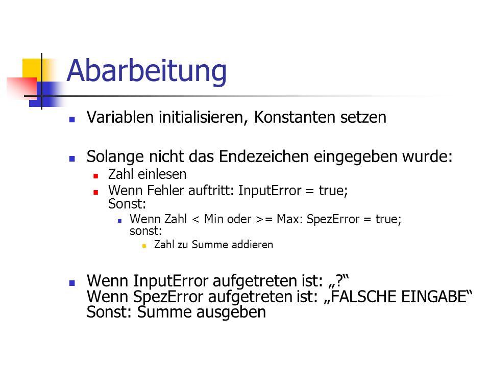 Abarbeitung Variablen initialisieren, Konstanten setzen Solange nicht das Endezeichen eingegeben wurde: Zahl einlesen Wenn Fehler auftritt: InputError