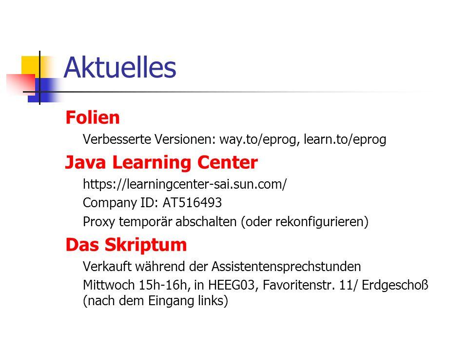 Aktuelles Folien Verbesserte Versionen: way.to/eprog, learn.to/eprog Java Learning Center https://learningcenter-sai.sun.com/ Company ID: AT516493 Pro