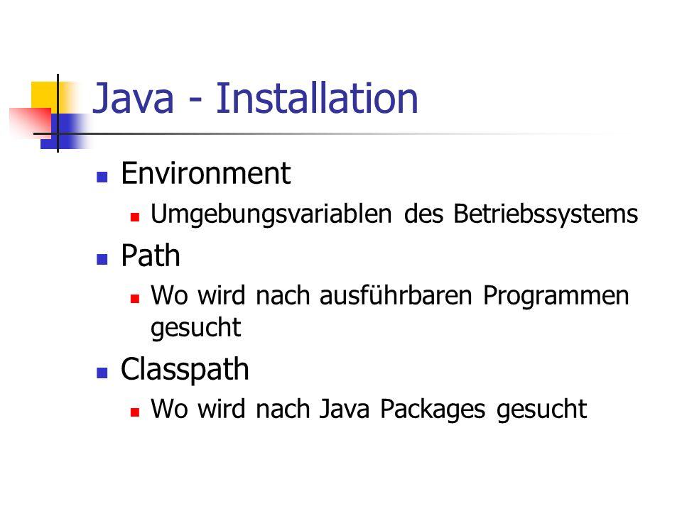Java - Installation Environment Umgebungsvariablen des Betriebssystems Path Wo wird nach ausführbaren Programmen gesucht Classpath Wo wird nach Java P