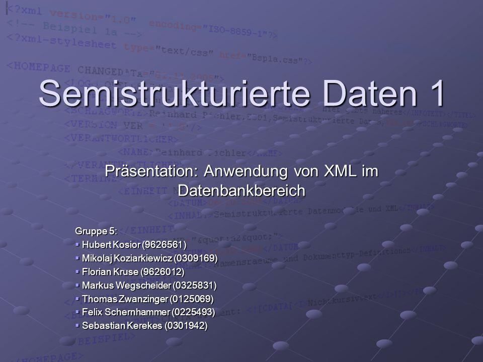 Semistrukturierte Daten 1 Präsentation: Anwendung von XML im Datenbankbereich Gruppe 5: Hubert Kosior (9626561) Hubert Kosior (9626561) Mikolaj Koziar