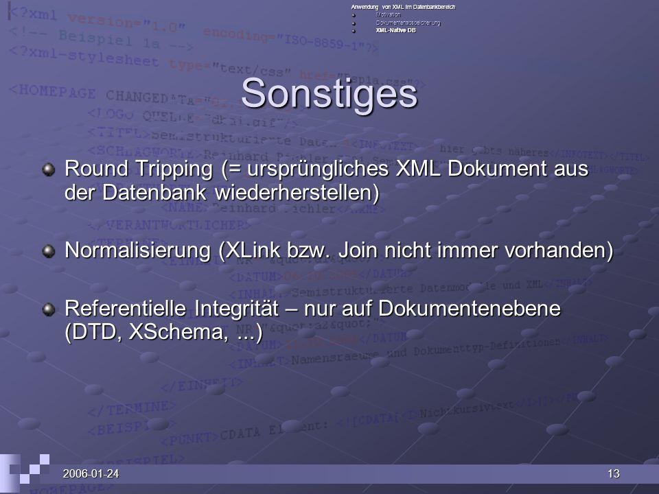 2006-01-2413 Sonstiges Round Tripping (= ursprüngliches XML Dokument aus der Datenbank wiederherstellen) Normalisierung (XLink bzw. Join nicht immer v