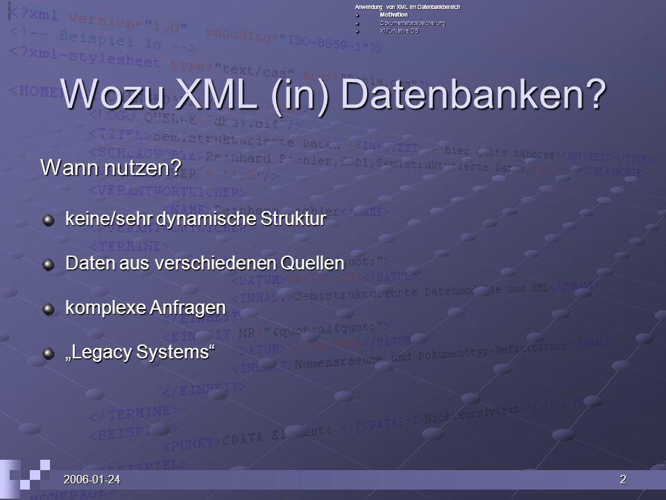 2006-01-242 Wozu XML (in) Datenbanken? Wann nutzen? keine/sehr dynamische Struktur Daten aus verschiedenen Quellen komplexe Anfragen Legacy Systems An