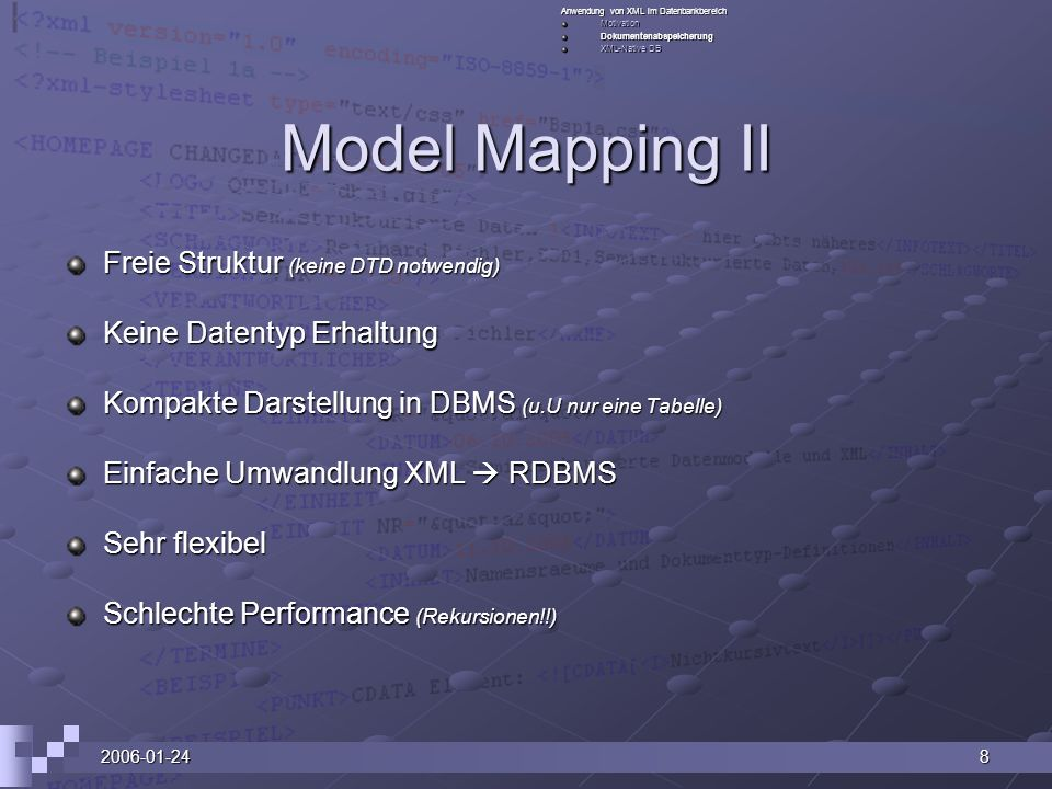 2006-01-248 Model Mapping II Freie Struktur (keine DTD notwendig) Keine Datentyp Erhaltung Kompakte Darstellung in DBMS (u.U nur eine Tabelle) Einfache Umwandlung XML RDBMS Sehr flexibel Schlechte Performance (Rekursionen!!) Anwendung von XML im Datenbankbereich MotivationDokumentenabspeicherung XML-Native DB