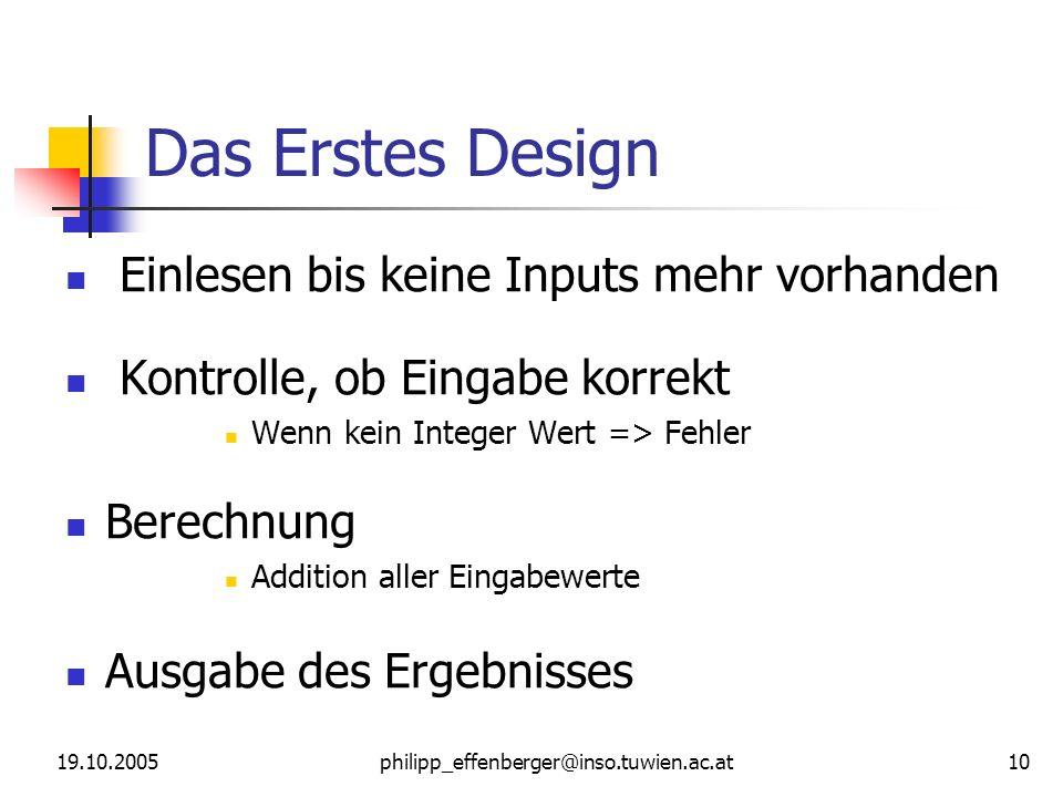 19.10.2005philipp_effenberger@inso.tuwien.ac.at 10 Das Erstes Design Einlesen bis keine Inputs mehr vorhanden Kontrolle, ob Eingabe korrekt Wenn kein