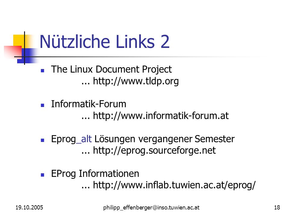 19.10.2005philipp_effenberger@inso.tuwien.ac.at 18 Nützliche Links 2 The Linux Document Project... http://www.tldp.org Informatik-Forum... http://www.