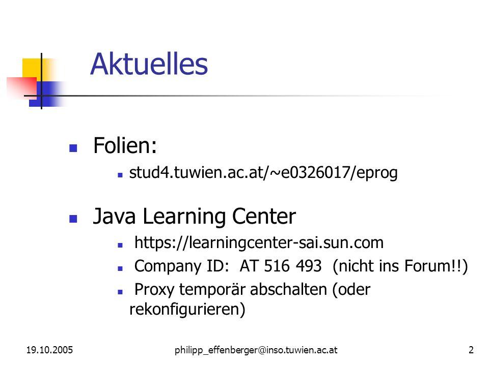 philipp_effenberger@inso.tuwien.ac.at13 19.10.2005 public öffentliche Klasse (auch für Methoden verwendbar) Static Statisch, d.h.