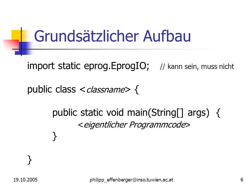 19.10.2005philipp_effenberger@inso.tuwien.ac.at 17 Nützliche Links 1 Java API (~45mb): http://java.sun.com/api/index.html Java Tutorial: http://java.sun.com/docs/books/tutorial Emacs: http://www.gnu.org/software/emacs/emacs.html Emacs Tutorial: http://jeremy.zawodny.com/emacs/emacs.html Java Codeconventions: http://java.sun.com/docs/codeconv