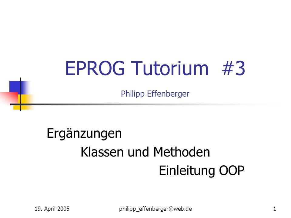 19. April 2005philipp_effenberger@web.de1 EPROG Tutorium #3 Philipp Effenberger Ergänzungen Klassen und Methoden Einleitung OOP