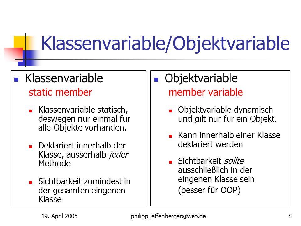 19. April 2005philipp_effenberger@web.de8 Klassenvariable/Objektvariable Klassenvariable static member Klassenvariable statisch, deswegen nur einmal f