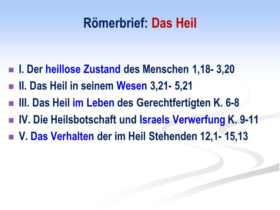 Römerbrief: Das Heil I.Der heillose Zustand des Menschen 1,18- 3,20 II.