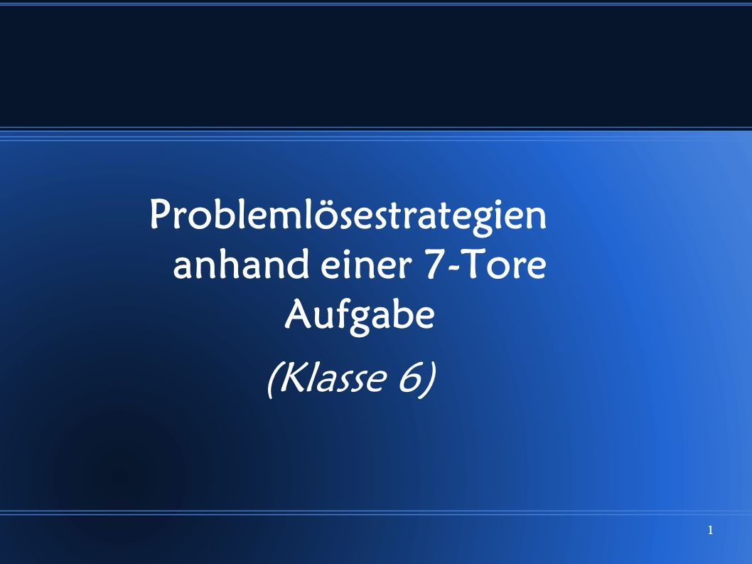 1 Problemlösestrategien anhand einer 7-Tore Aufgabe (Klasse 6)