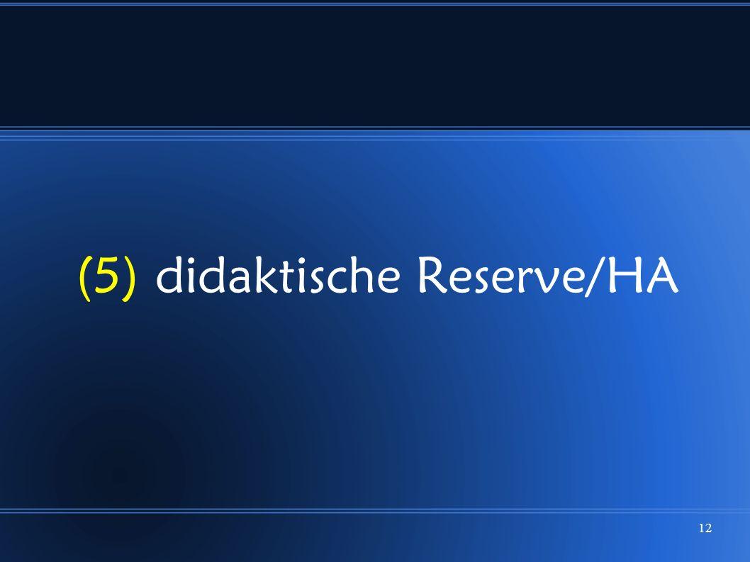 12 (5) didaktische Reserve/HA