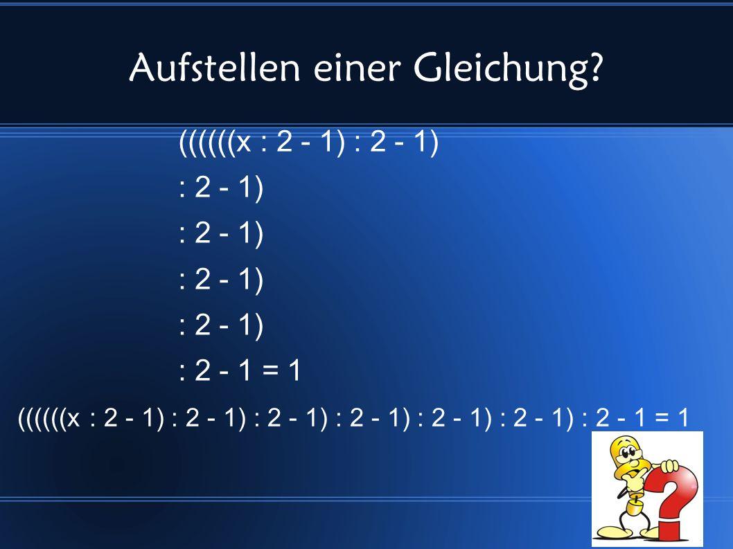 15 Aufstellen einer Gleichung? ((((((x : 2 - 1) : 2 - 1) : 2 - 1) : 2 - 1 = 1 ((((((x : 2 - 1) : 2 - 1) : 2 - 1) : 2 - 1) : 2 - 1) : 2 - 1) : 2 - 1 =