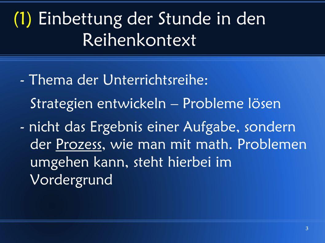 3 (1) Einbettung der Stunde in den Reihenkontext - Thema der Unterrichtsreihe: Strategien entwickeln – Probleme lösen - nicht das Ergebnis einer Aufgabe, sondern der Prozess, wie man mit math.