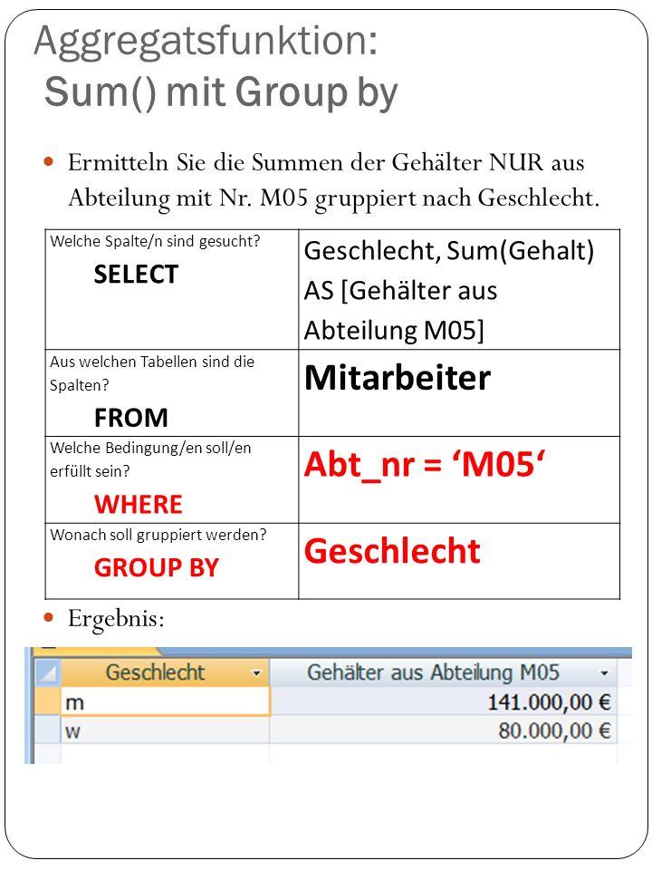Aggregatsfunktion: Sum() mit Group by Ermitteln Sie die Summen der Gehälter NUR aus Abteilung mit Nr.