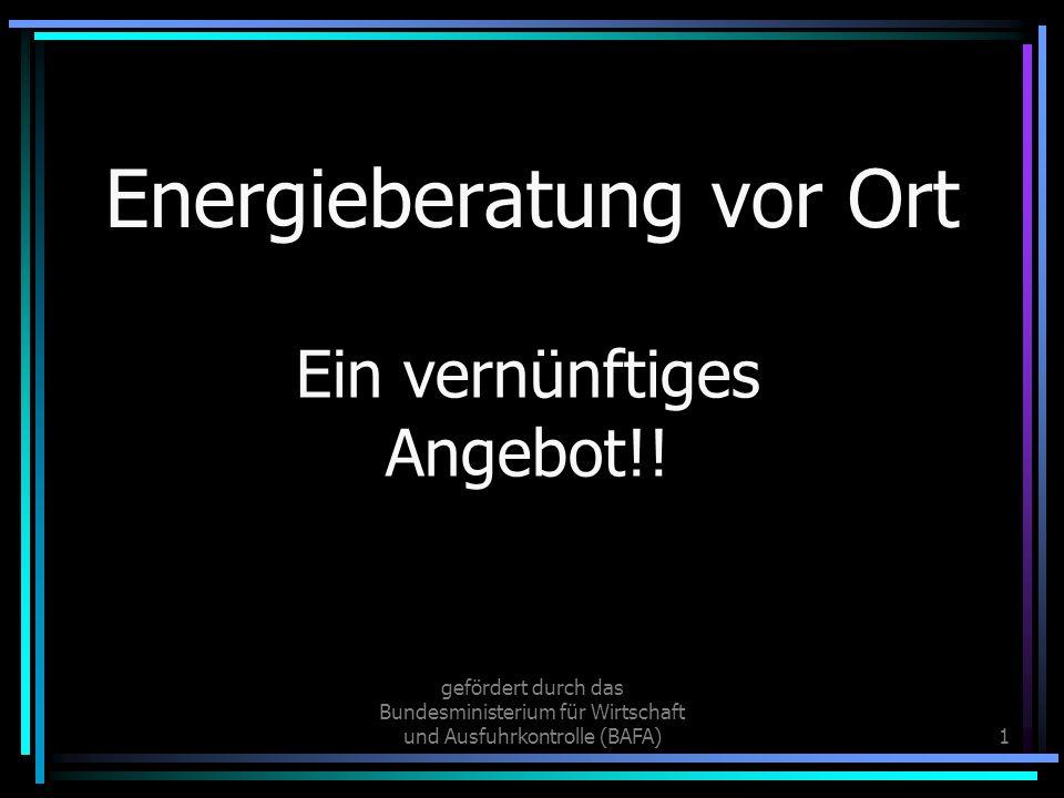 gefördert durch das Bundesministerium für Wirtschaft und Ausfuhrkontrolle (BAFA)1 Energieberatung vor Ort Ein vernünftiges Angebot!!