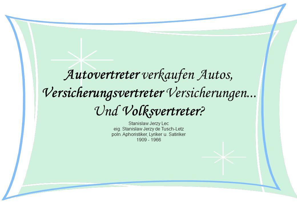 Autovertreter verkaufen Autos, Versicherungsvertreter Versicherungen... Und Volksvertreter? Stanislaw Jerzy Lec eig. Stanislaw Jerzy de Tusch-Letz pol