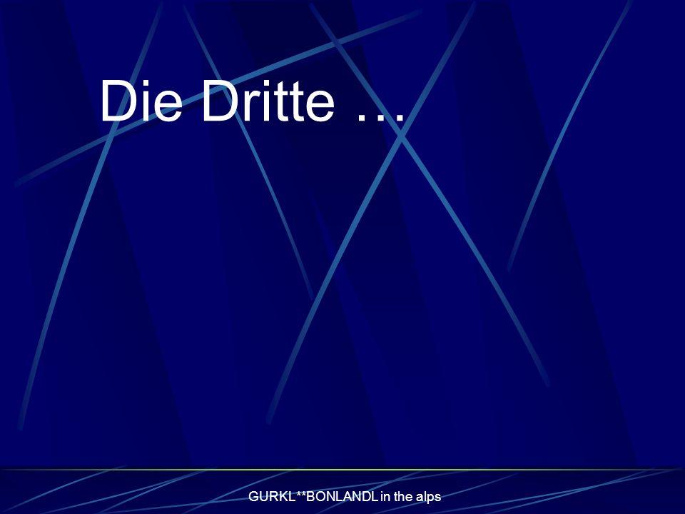 GURKL**BONLANDL in the alps Die Dritte …