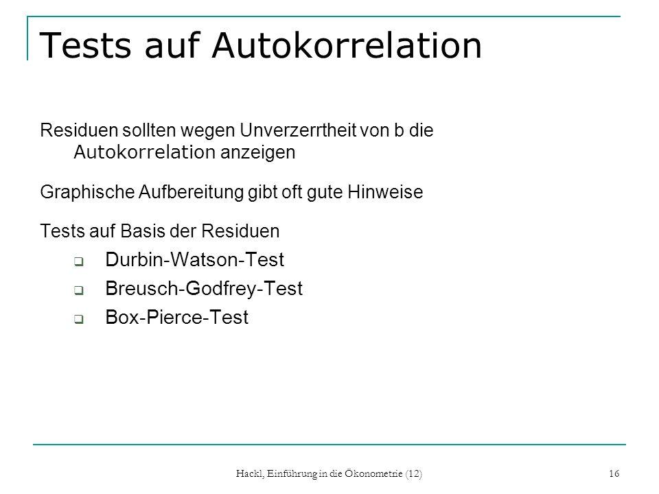 Hackl, Einführung in die Ökonometrie (12) 16 Tests auf Autokorrelation Residuen sollten wegen Unverzerrtheit von b die Autokorrelation anzeigen Graphi
