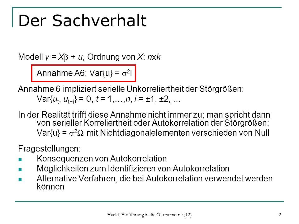 Hackl, Einführung in die Ökonometrie (12) 2 Der Sachverhalt Modell y = X + u, Ordnung von X: n x k Annahme A6: Var{u} = 2 I Annahme 6 impliziert serie