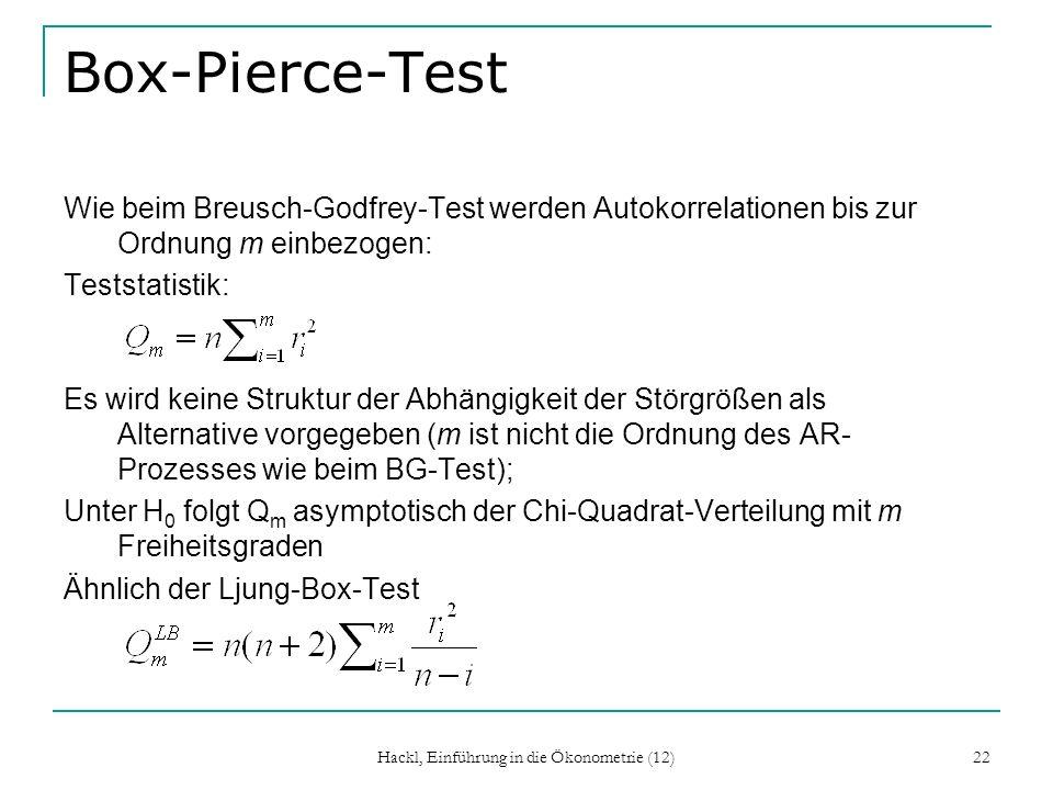 Hackl, Einführung in die Ökonometrie (12) 22 Box-Pierce-Test Wie beim Breusch-Godfrey-Test werden Autokorrelationen bis zur Ordnung m einbezogen: Test