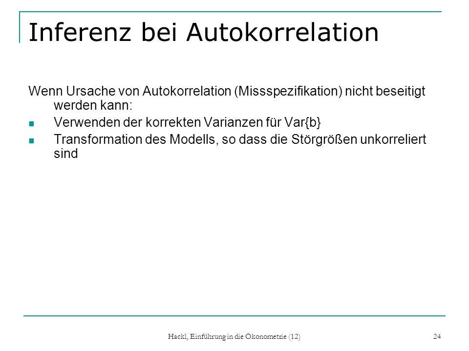 Hackl, Einführung in die Ökonometrie (12) 24 Inferenz bei Autokorrelation Wenn Ursache von Autokorrelation (Missspezifikation) nicht beseitigt werden