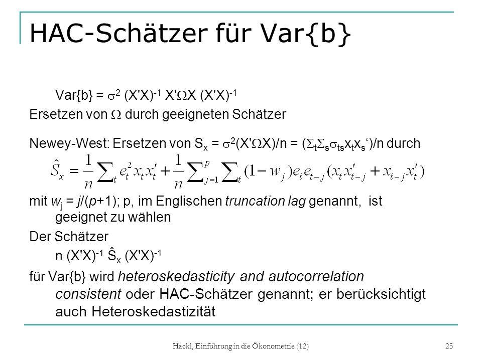Hackl, Einführung in die Ökonometrie (12) 25 HAC-Schätzer für Var{b} Var{b} = 2 (X'X) -1 X' X (X'X) -1 Ersetzen von durch geeigneten Schätzer Newey-We