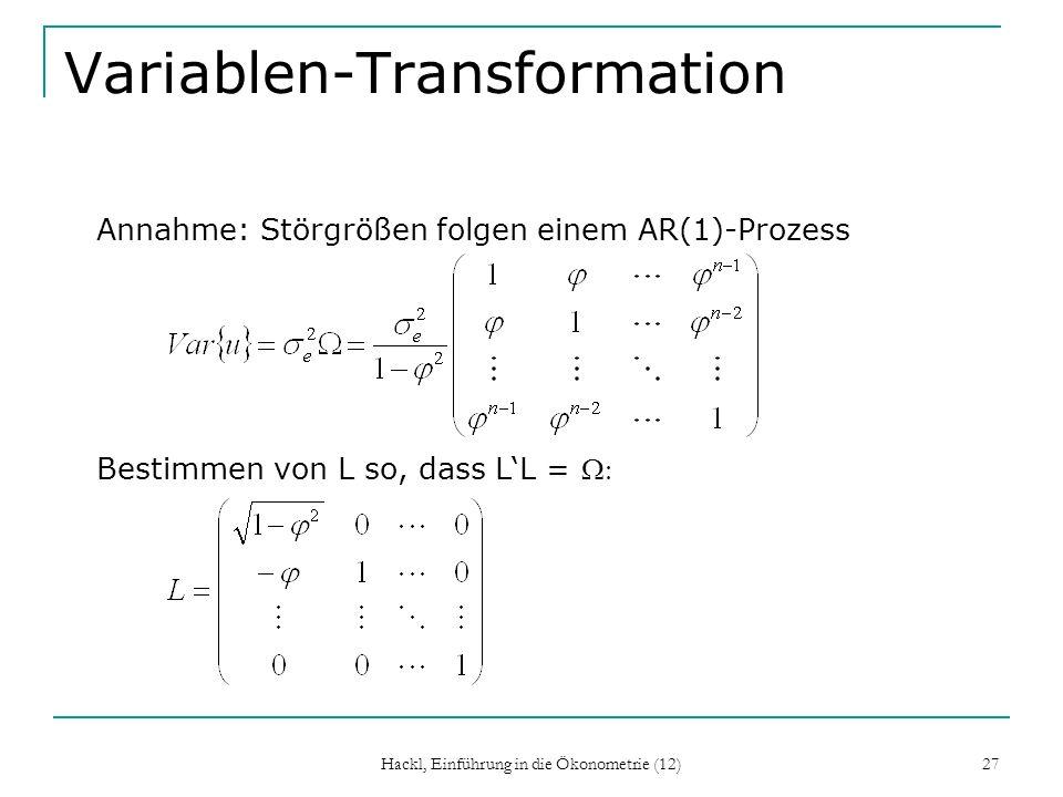 Hackl, Einführung in die Ökonometrie (12) 27 Variablen-Transformation Annahme: Störgrößen folgen einem AR(1)-Prozess Bestimmen von L so, dass LL =