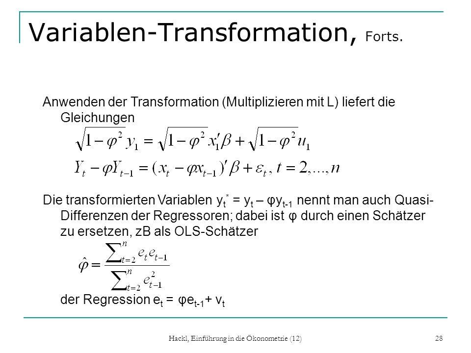 Hackl, Einführung in die Ökonometrie (12) 29 Cochrane-Orcutt-Schätzer In folgenden Schritten: 1.Schätzen von φ, Berechnen der Quasi-Differenzen 2.Bestimmen der OLS-Schätzer für und e 2 aus Der Prais-Winsten-Schätzer berücksichtigt zusätzlich die Beobachtung für t=1 Diese Schätzer sind GLS-Schätzer, bzw.