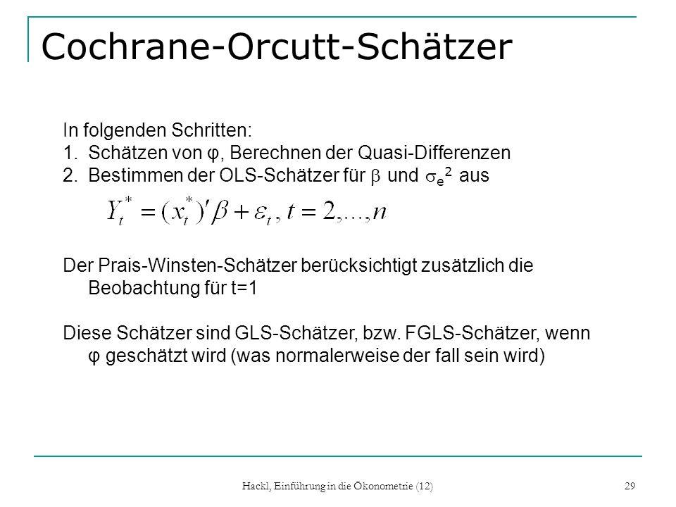 Hackl, Einführung in die Ökonometrie (12) 29 Cochrane-Orcutt-Schätzer In folgenden Schritten: 1.Schätzen von φ, Berechnen der Quasi-Differenzen 2.Best