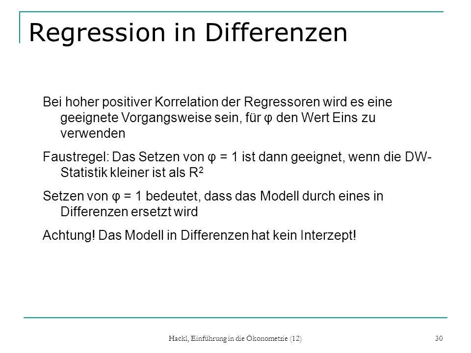 Hackl, Einführung in die Ökonometrie (12) 30 Regression in Differenzen Bei hoher positiver Korrelation der Regressoren wird es eine geeignete Vorgangs