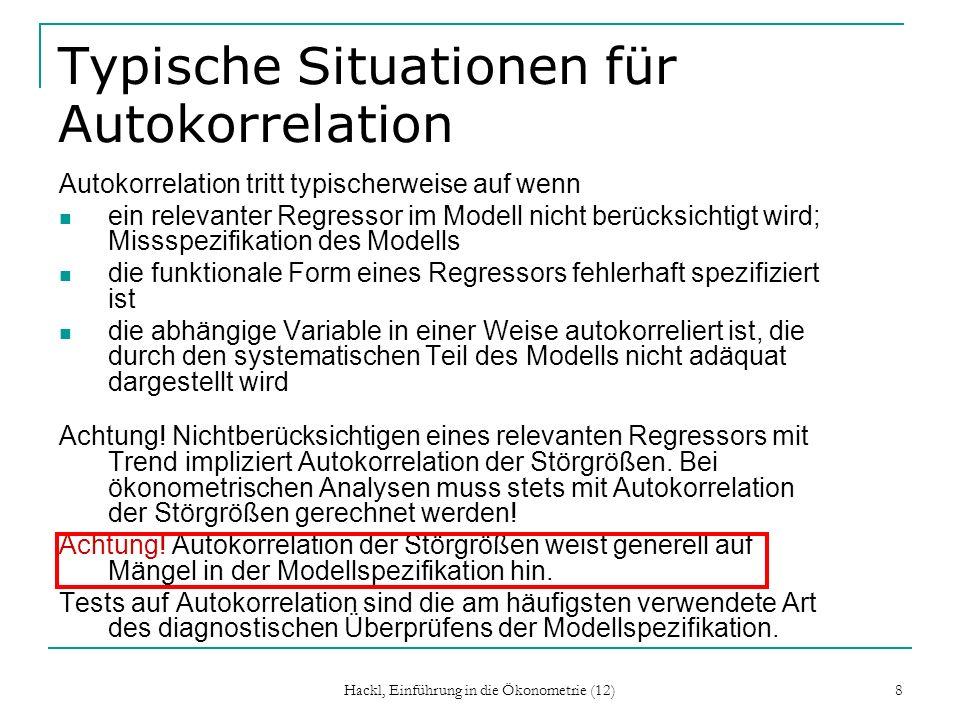 Hackl, Einführung in die Ökonometrie (12) 8 Typische Situationen für Autokorrelation Autokorrelation tritt typischerweise auf wenn ein relevanter Regr