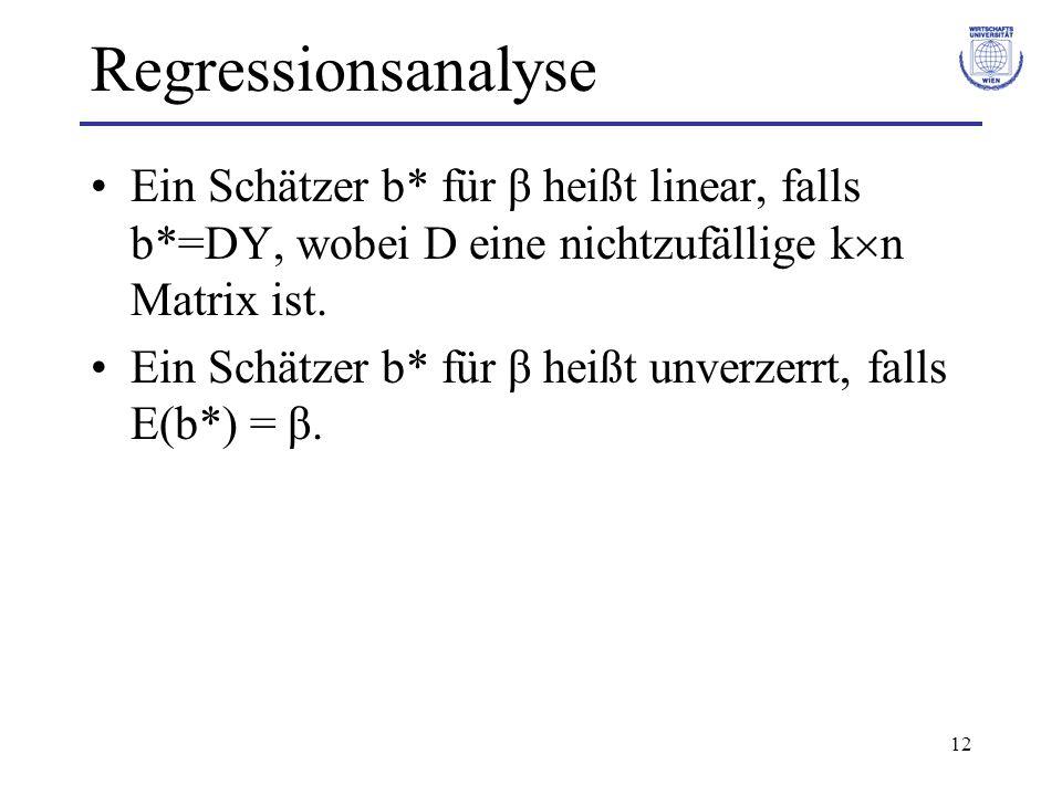 12 Regressionsanalyse Ein Schätzer b* für β heißt linear, falls b*=DY, wobei D eine nichtzufällige k n Matrix ist. Ein Schätzer b* für β heißt unverze
