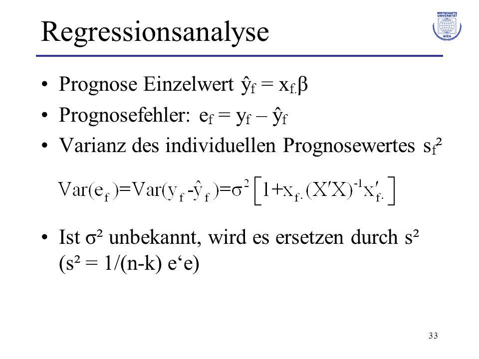 33 Regressionsanalyse Prognose Einzelwert ŷ f = x f. β Prognosefehler: e f = y f – ŷ f Varianz des individuellen Prognosewertes s f ² Ist σ² unbekannt